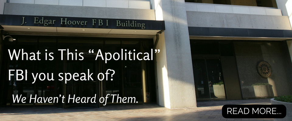 what-is-this-apolitical-fbi-you-speak-of-we-havent-heard-of-them