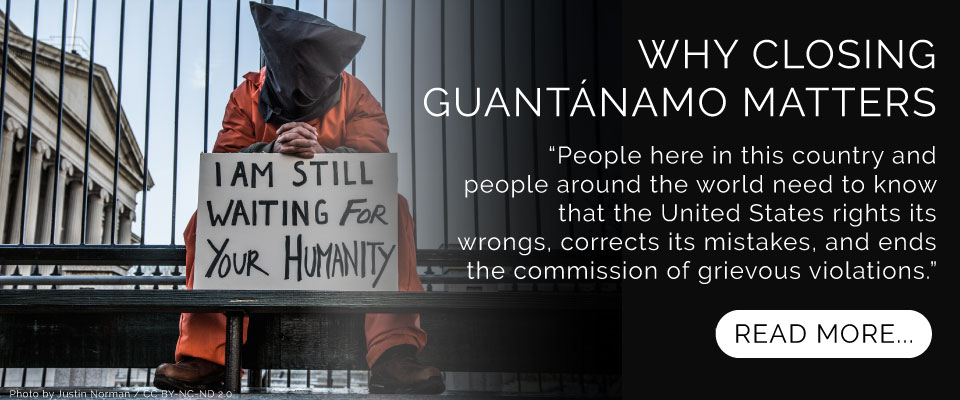 Why Closing Guantánamo Matters
